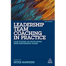Leadership Team Coaching in Practice: Case Studies on Developing High-Performing Teams (English Edition)