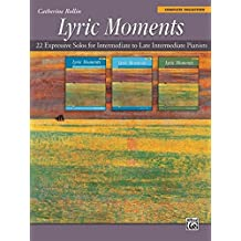 Lyric Moments: 22 Expressive Solos for Intermediate to Early Advanced Pianists