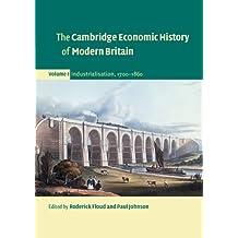 The Cambridge Economic History of Modern Britain: Volume 1, Industrialisation, 1700–1860 (English Edition)