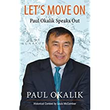 Let's Move On: The Life Story of Paul Okalik (English Edition)
