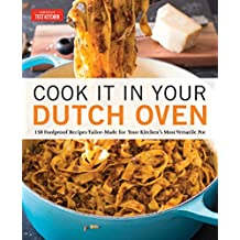 Cook It in Your Dutch Oven: 150 Foolproof Recipes Tailor-Made for Your Kitchen's Most Versatile Pot (English Edition)