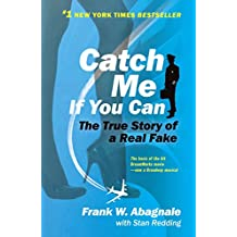 Catch Me If You Can: The True Story of a Real Fake (English Edition)