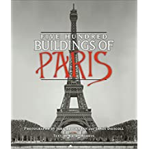 Five Hundred Buildings of Paris (Five Hundred Buildings Of...) (English Edition)