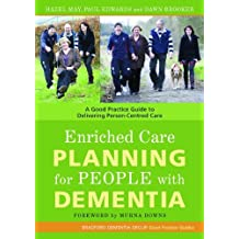 Enriched Care Planning for People with Dementia: A Good Practice Guide to Delivering Person-Centred Care (University of Bradford Dementia Good Practice Guides) (English Edition)