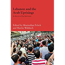 Lebanon and the Arab Uprisings: In the Eye of the Hurricane (Durham Modern Middle East and Islamic World Series) (English Edition)