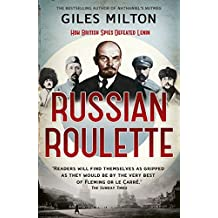 Russian Roulette: A Deadly Game: How British Spies Thwarted Lenin's Global Plot (English Edition)