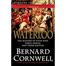 Waterloo: The History of Four Days, Three Armies, and Three Battles (English Edition)