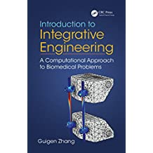 Introduction to Integrative Engineering: A Computational Approach to Biomedical Problems (English Edition)