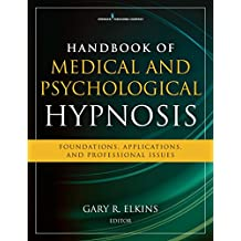 Handbook of Medical and Psychological Hypnosis: Foundations, Applications, and Professional Issues (English Edition)