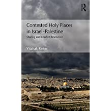 Contested Holy Places in Israel–Palestine: Sharing and Conflict Resolution (English Edition)