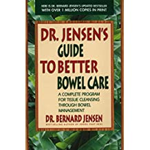 Dr. Jensen's Guide to Better Bowel Care: A Complete Program for Tissue Cleansing through Bowel Management (English Edition)