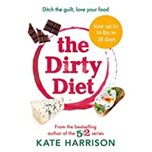 The Dirty Diet: Ditch the guilt, love your food (English Edition)