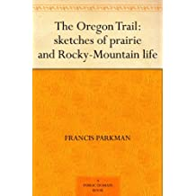 The Oregon Trail: sketches of prairie and Rocky-Mountain life (English Edition)