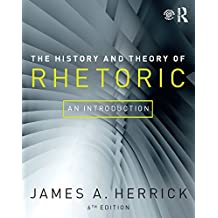 The History and Theory of Rhetoric: An Introduction (English Edition)