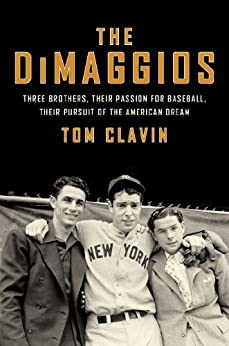"""""""The DiMaggios: Three Brothers, Their Passion for Baseball, Their Pursuit of the American Dream (English Edition)"""",作者:[Clavin, Tom]"""