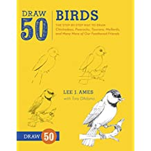 Draw 50 Birds: The Step-by-Step Way to Draw Chickadees, Peacocks, Toucans, Mallards, and Many More of Our Feathered Friends (English Edition)
