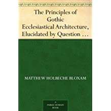 The Principles of Gothic Ecclesiastical Architecture, Elucidated by Question and Answer, 4th ed. (English Edition)