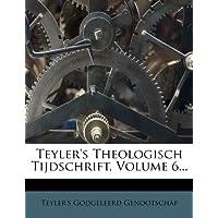 Teyler's Theologisch Tijdschrift, Volume 6...