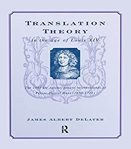 """Translation Theory in the Age of Louis XIV: The 1683 De Optimo Genere Interpretandi (on the Best Kind of Translating) of Pierre Daniel Huet (1630-1721) (English Edition)"",作者:[DeLater, James Albert]"