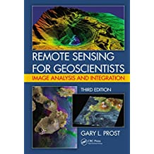 Remote Sensing for Geoscientists: Image Analysis and Integration, Third Edition (English Edition)