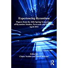 Experiencing Byzantium: Papers from the 44th Spring Symposium of Byzantine Studies, Newcastle and Durham, April 2011 (Publications of the Society for the ... Byzantine Studies Book 18) (English Edition)