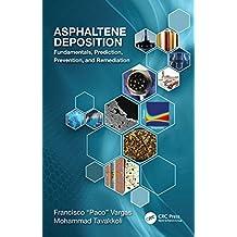 Asphaltene Deposition: Fundamentals, Prediction, Prevention, and Remediation (English Edition)