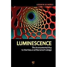 Luminescence: The Instrumental Key to the Future of Nanotechnology (English Edition)