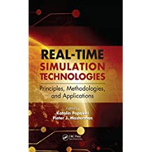 Real-Time Simulation Technologies: Principles, Methodologies, and Applications (Computational Analysis, Synthesis, and Design of Dynamic Systems) (English Edition)