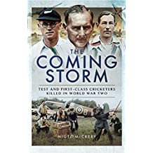 The Coming Storm: Test and First-Class Cricketers Killed in World War Two (English Edition)
