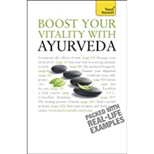 Boost Your Vitality With Ayurveda: A guide to using the ancient Indian healing tradition to improve your physical and spiritual wellbeing (Teach Yourself) (English Edition)