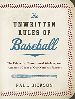 """The Unwritten Rules of Baseball: The Etiquette, Conventional Wisdom, and Axiomatic Codes of Our National Pastime (English Edition)"",作者:[Dickson, Paul]"