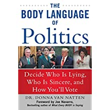 The Body Language of Politics: Decide Who is Lying, Who is Sincere, and How You'll Vote (English Edition)