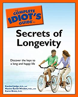 """""""The Complete Idiot's Guide to the Secrets of Longevity: Discover the Keys to a Long and Happy Life (English Edition)"""",作者:[Judge M.D., Kandeel]"""