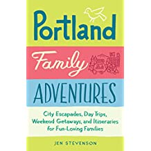 Portland Family Adventures: City Escapades, Day Trips, Weekend Getaways, and Itineraries for Fun-Loving Families (English Edition)