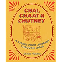 Chai, Chaat & Chutney: a street food journey through India (English Edition)