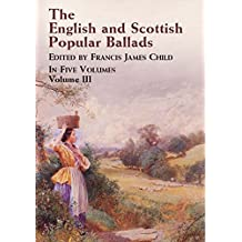The English and Scottish Popular Ballads, Vol. 3 (English Edition)