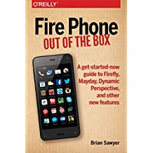 Fire Phone: Out of the Box: A get-started-now guide to Firefly, Mayday, Dynamic Perspective, and other new features (English Edition)