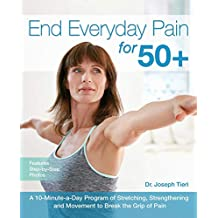 End Everyday Pain for 50+: A 10-Minute-a-Day Program of Stretching, Strengthening and Movement to Break the Grip of Pain (English Edition)