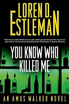 """You Know Who Killed Me: An Amos Walker Novel (Amos Walker Novels Book 24) (English Edition)"",作者:[Estleman, Loren D.]"