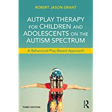 AutPlay Therapy for Children and Adolescents on the Autism Spectrum: A Behavioral Play-Based Approach, Third Edition (English Edition)