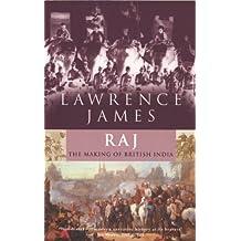 Raj: The Making and Unmaking of British India (English Edition)