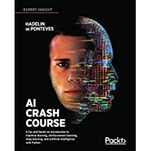 AI Crash Course: A fun and hands-on introduction to machine learning, reinforcement learning, deep learning, and artificial intelligence with Python (English Edition)