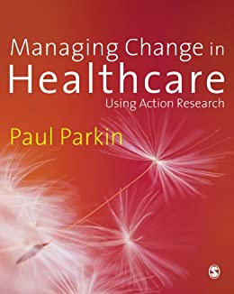"""""""Managing Change in Healthcare: Using Action Research (English Edition)"""",作者:[Parkin, Paul]"""