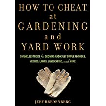 How to Cheat at Gardening and Yard Work: Shameless Tricks for Growing Radically Simple Flowers, Veggies, Lawns, Landscaping, and More (English Edition)