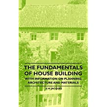 The Fundamentals of House Building - With Information on Planning, Architecture and Materials (English Edition)
