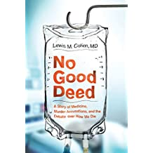 No Good Deed: A Story of Medicine, Murder Accusations, and the Debate over How We Die (English Edition)