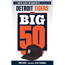 Big 50: Detroit Tigers: The Men and Moments that Made the Detroit Tigers (The Big 50) (English Edition)