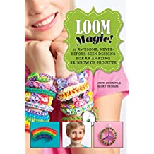 Loom Magic!: 25 Awesome, Never-Before-Seen Designs for an Amazing Rainbow of Projects (English Edition)