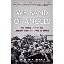 We Band of Angels: The Untold Story of the American Women Trapped on Bataan (English Edition)
