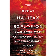 The Great Halifax Explosion: A World War I Story of Treachery, Tragedy, and Extraordinary Heroism (English Edition)